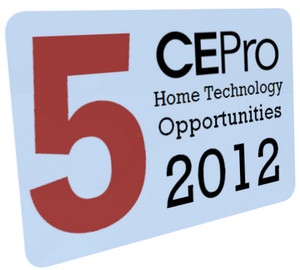 CE Pro Names 5 Home Tech Opportunities For 2012 CE Pro