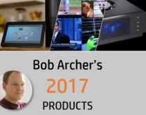 Bob Archer's 2017 Products of the Year: Audio, Video, Home Automation