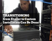 Transitioning from Etailer to Custom Installation Can Be Done